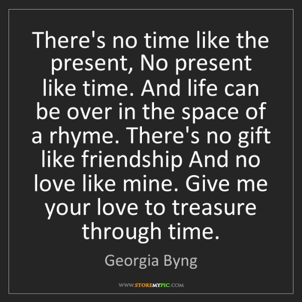 Georgia Byng: There's no time like the present, No present like time....