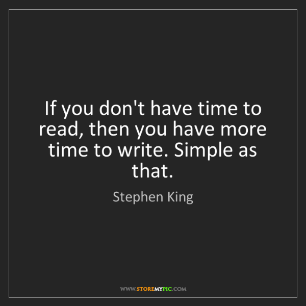 Stephen King: If you don't have time to read, then you have more time...