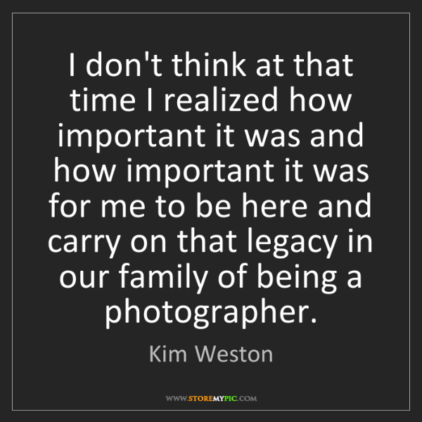 Kim Weston: I don't think at that time I realized how important it...