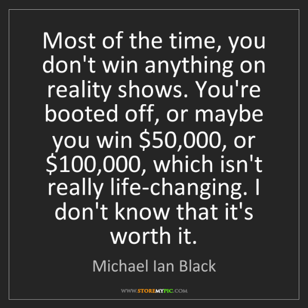Michael Ian Black: Most of the time, you don't win anything on reality shows....