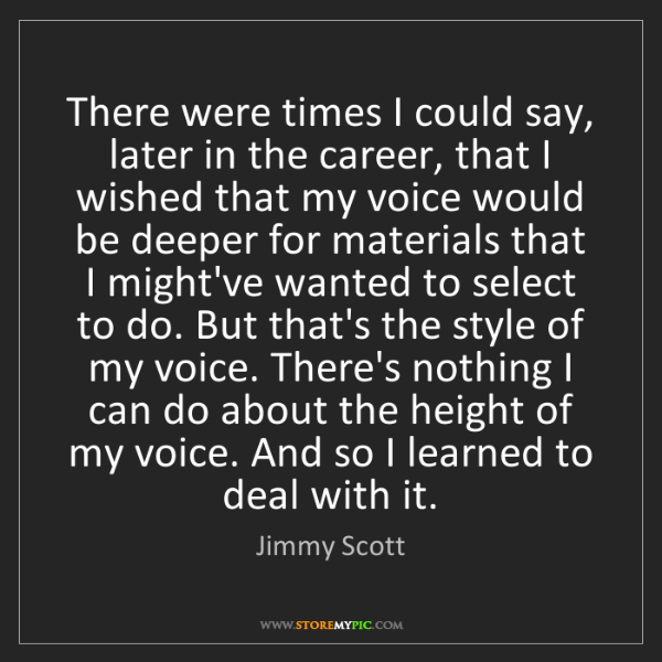 Jimmy Scott: There were times I could say, later in the career, that...