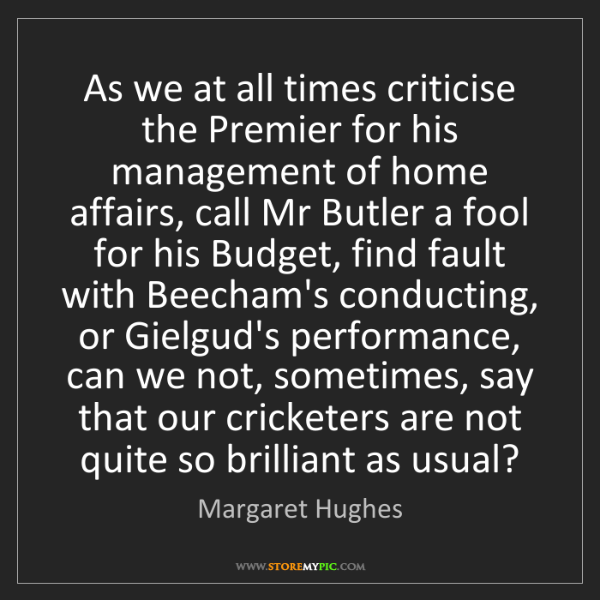 Margaret Hughes: As we at all times criticise the Premier for his management...