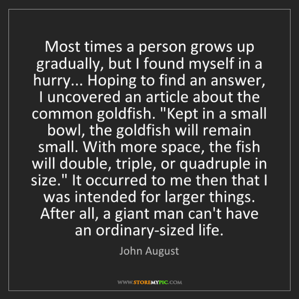 John August: Most times a person grows up gradually, but I found myself...