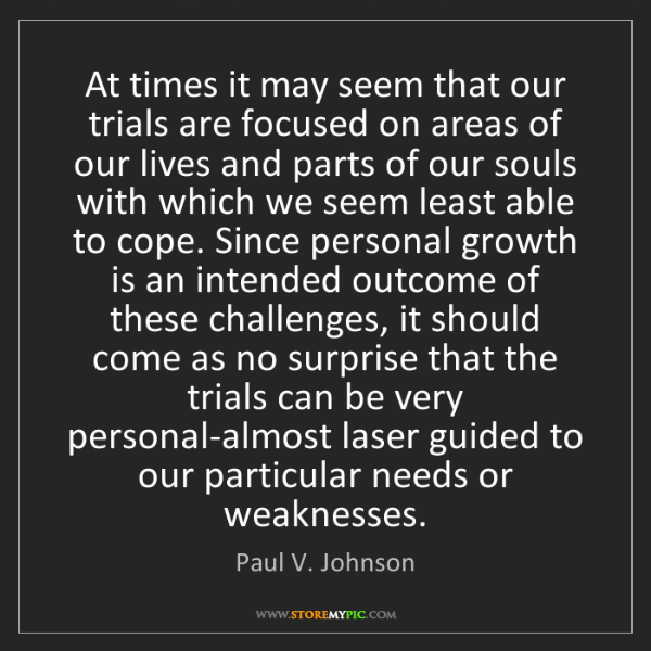 Paul V. Johnson: At times it may seem that our trials are focused on areas...