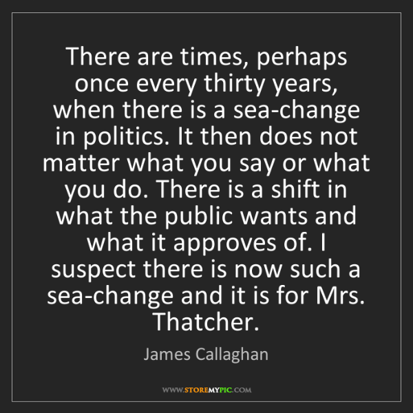 James Callaghan: There are times, perhaps once every thirty years, when...