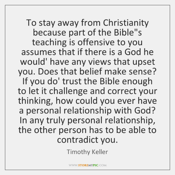 To stay away from Christianity because part of the Bible's teaching is ...