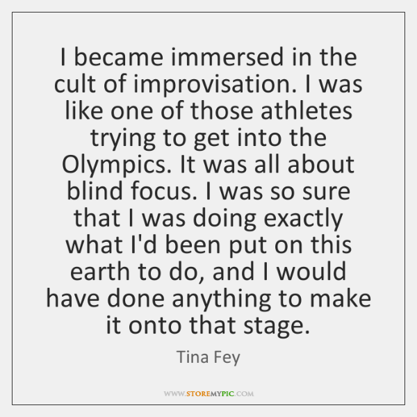 I became immersed in the cult of improvisation. I was like one ...
