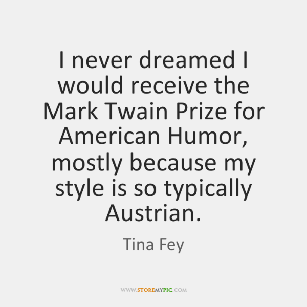 I never dreamed I would receive the Mark Twain Prize for American ...