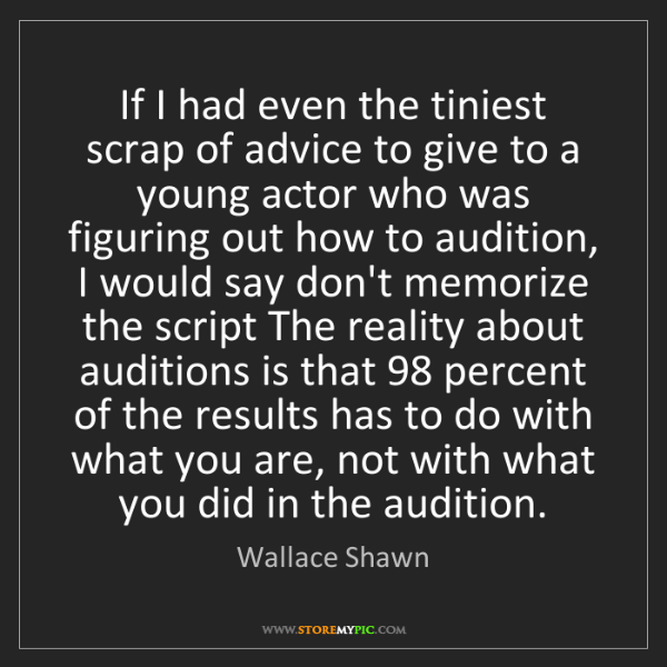 Wallace Shawn: If I had even the tiniest scrap of advice to give to...