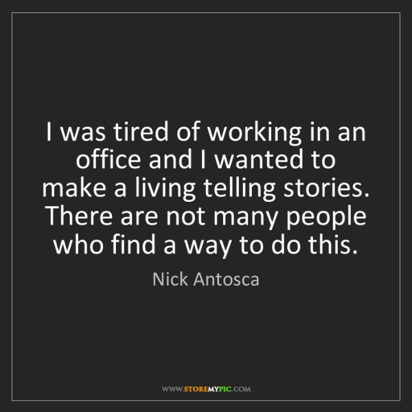 Nick Antosca: I was tired of working in an office and I wanted to make...