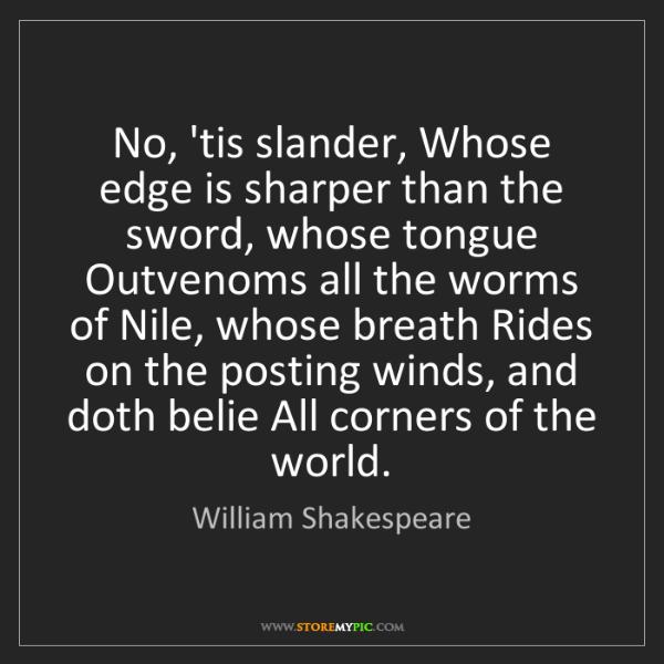 William Shakespeare: No, 'tis slander, Whose edge is sharper than the sword,...