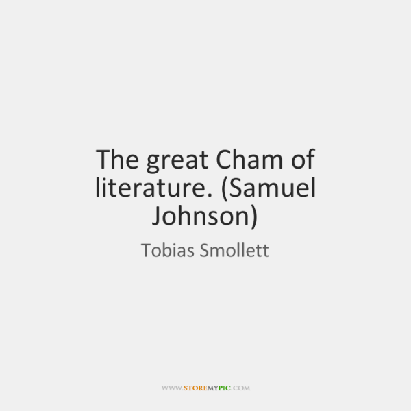 The great Cham of literature. (Samuel Johnson)