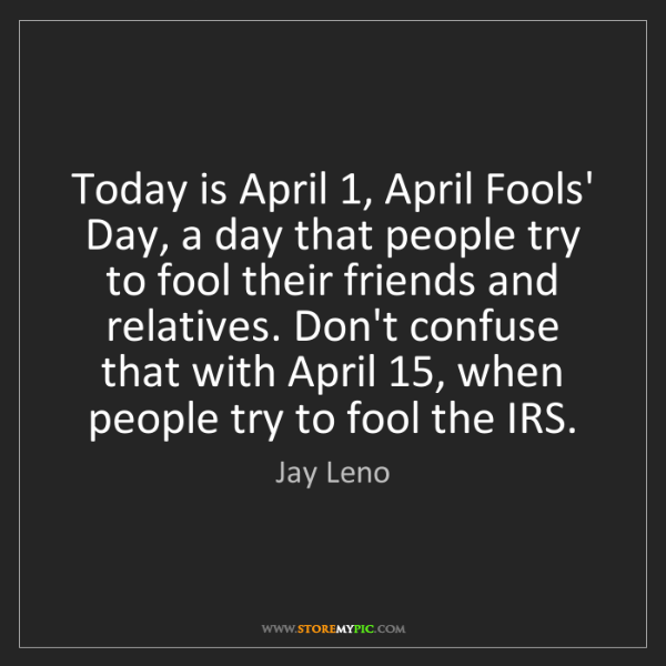 Jay Leno: Today is April 1, April Fools' Day, a day that people...