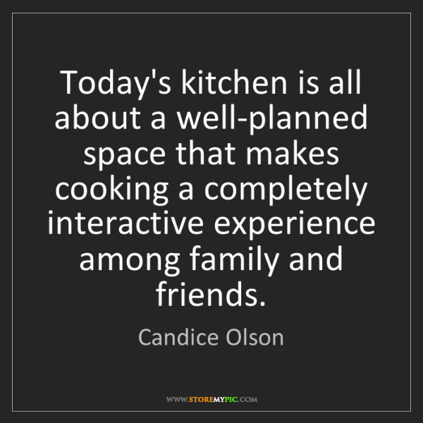Candice Olson: Today's kitchen is all about a well-planned space that...