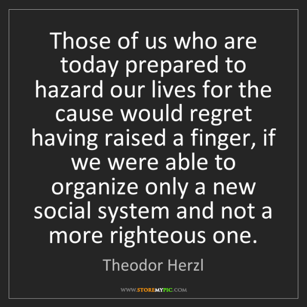 Theodor Herzl: Those of us who are today prepared to hazard our lives...