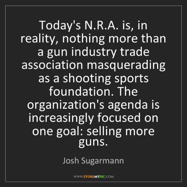 Josh Sugarmann: Today's N.R.A. is, in reality, nothing more than a gun...