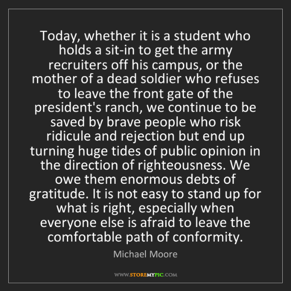 Michael Moore: Today, whether it is a student who holds a sit-in to...
