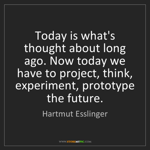Hartmut Esslinger: Today is what's thought about long ago. Now today we...