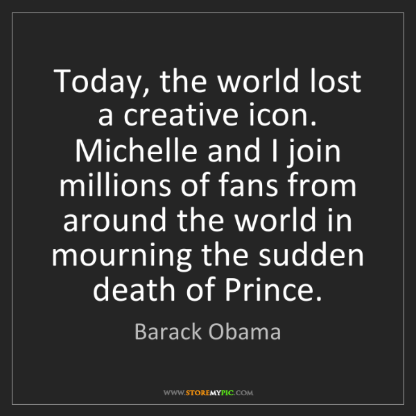 Barack Obama: Today, the world lost a creative icon. Michelle and I...