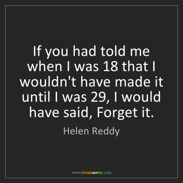 Helen Reddy: If you had told me when I was 18 that I wouldn't have...