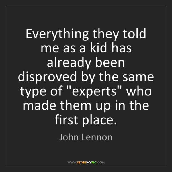 John Lennon: Everything they told me as a kid has already been disproved...