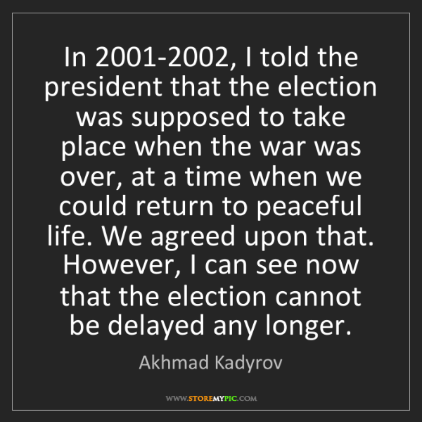 Akhmad Kadyrov: In 2001-2002, I told the president that the election...