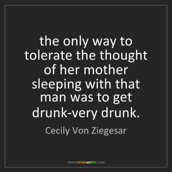 Cecily Von Ziegesar: the only way to tolerate the thought of her mother sleeping...