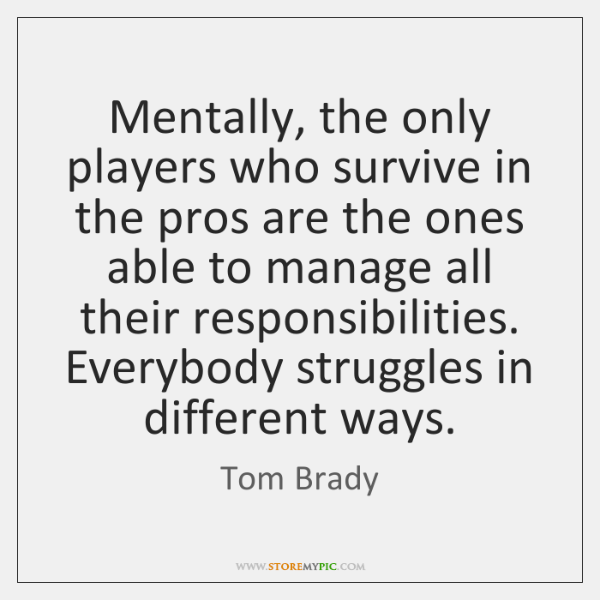 Mentally, the only players who survive in the pros are the ones ...