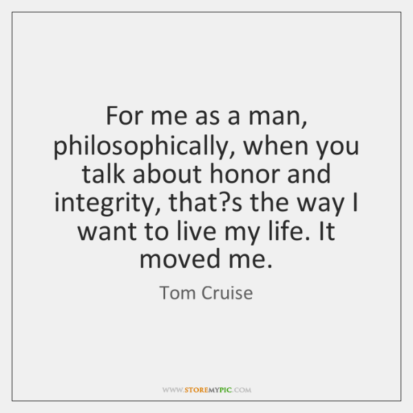 For me as a man, philosophically, when you talk about honor and ...