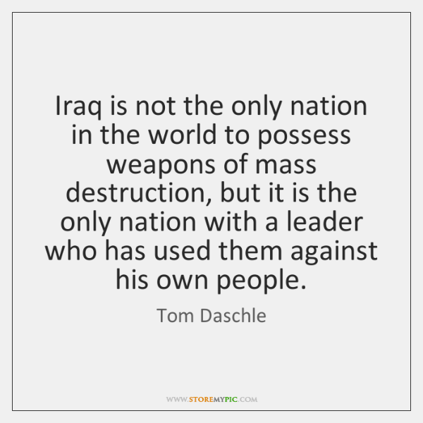 Iraq is not the only nation in the world to possess weapons ...