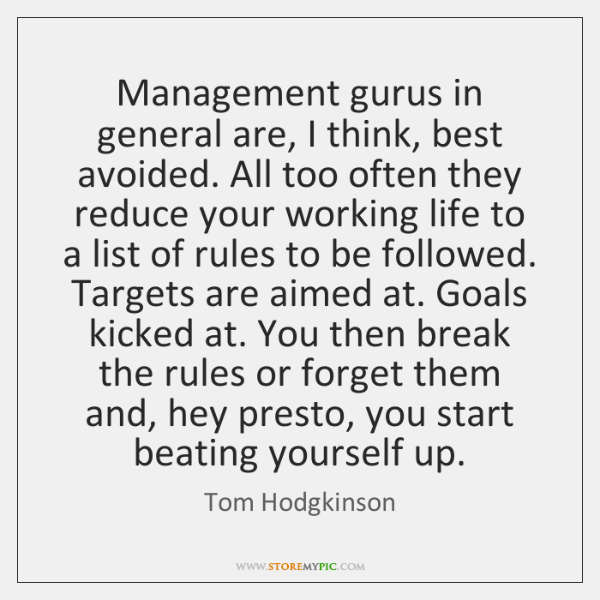 Management gurus in general are, I think, best avoided. All too often ...