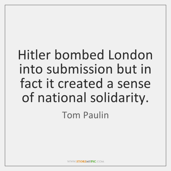 Hitler bombed London into submission but in fact it created a sense ...