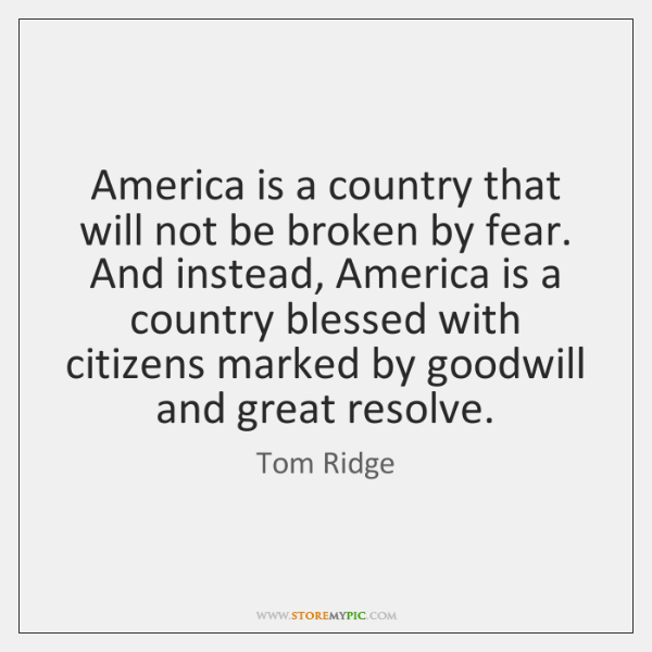 America is a country that will not be broken by fear. And ...