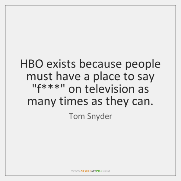 """HBO exists because people must have a place to say """"f***"""" on ..."""