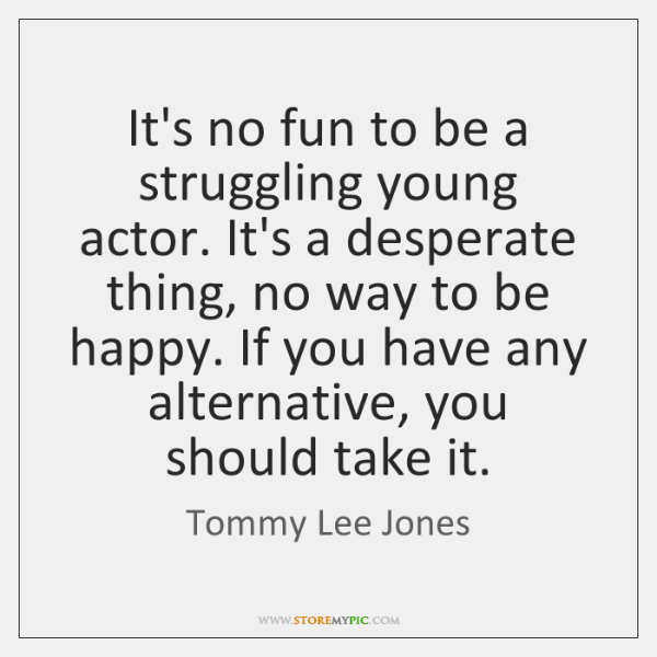 It's no fun to be a struggling young actor. It's a desperate ...