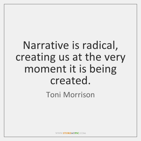 Narrative is radical, creating us at the very moment it is being ...