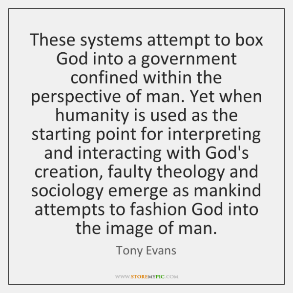 These systems attempt to box God into a government confined within the ...