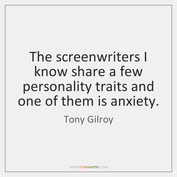 The screenwriters I know share a few personality traits and one of ...