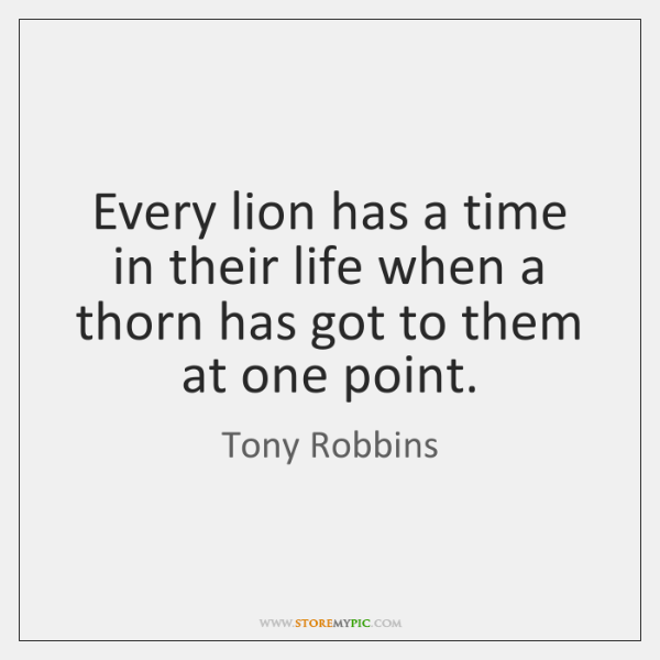Every lion has a time in their life when a thorn has ...