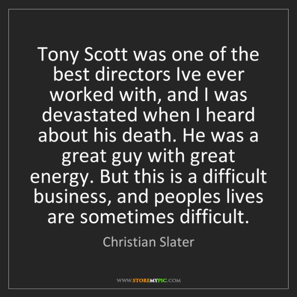 Christian Slater: Tony Scott was one of the best directors Ive ever worked...
