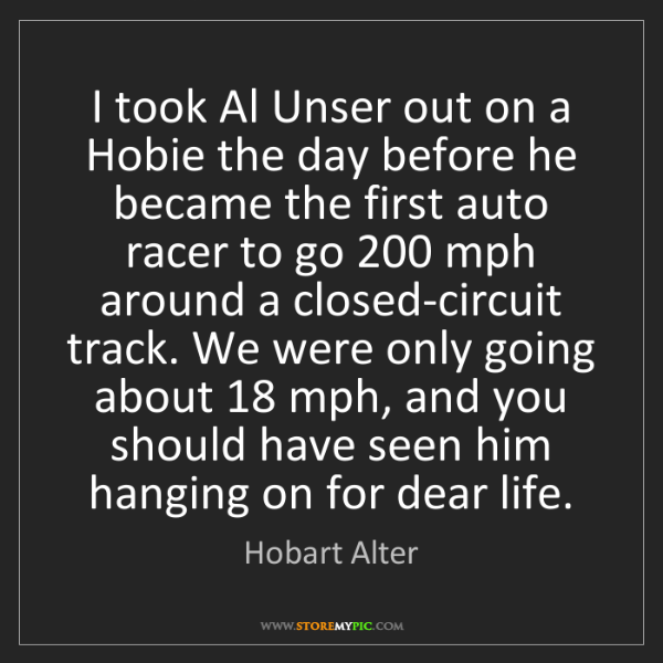 Hobart Alter: I took Al Unser out on a Hobie the day before he became...