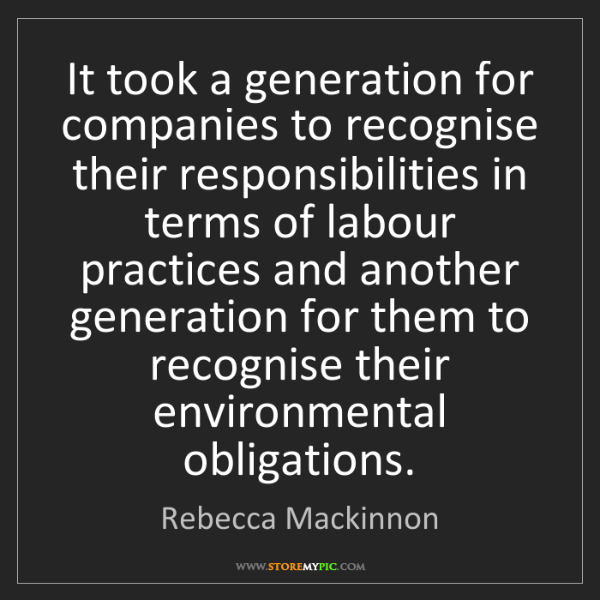 Rebecca Mackinnon: It took a generation for companies to recognise their...