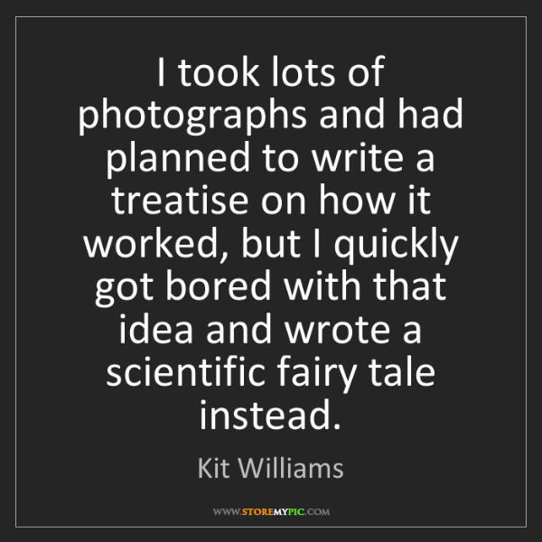 Kit Williams: I took lots of photographs and had planned to write a...