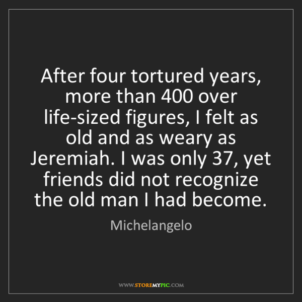 Michelangelo: After four tortured years, more than 400 over life-sized...