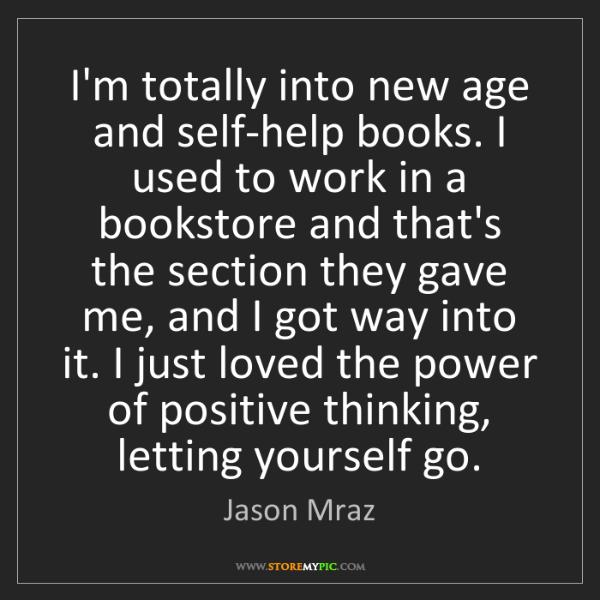 Jason Mraz: I'm totally into new age and self-help books. I used...