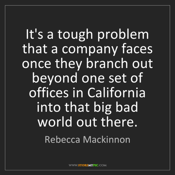Rebecca Mackinnon: It's a tough problem that a company faces once they branch...
