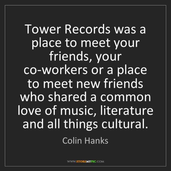Colin Hanks: Tower Records was a place to meet your friends, your...