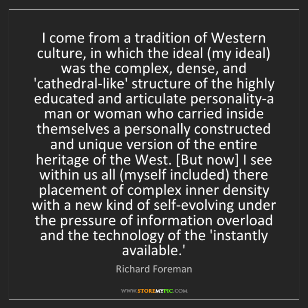 Richard Foreman: I come from a tradition of Western culture, in which...