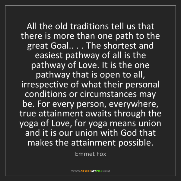 Emmet Fox: All the old traditions tell us that there is more than...