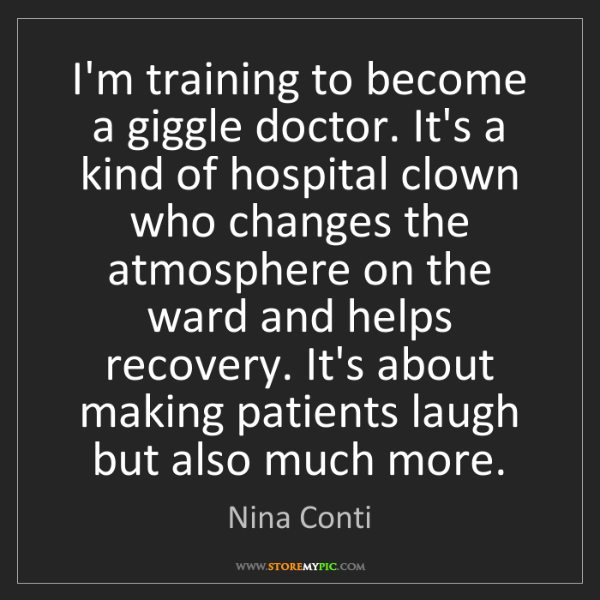 Nina Conti: I'm training to become a giggle doctor. It's a kind of...